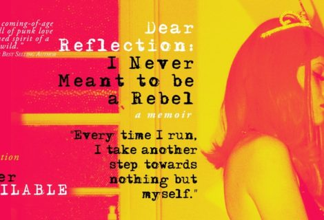Dear Reflection: I Never Meant To Be A Rebel - Growing Up Too Soon; Rock and Roll And Off The Rails